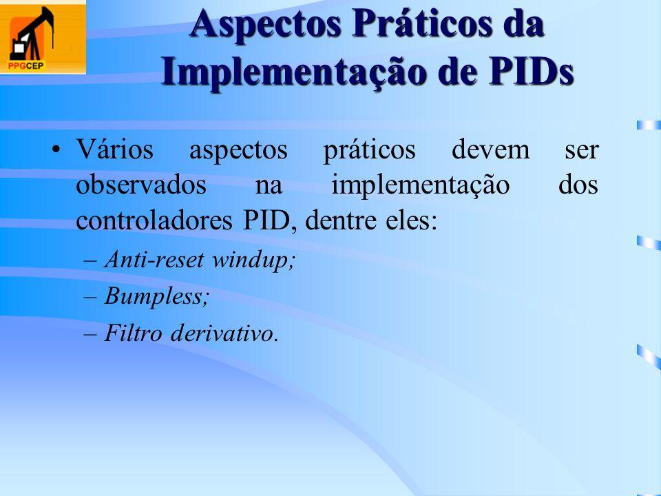 Aspectos Práticos da Implementação de PIDs Vários aspectos práticos devem ser observados na implementação dos controladores PID, dentre eles: –Anti-re