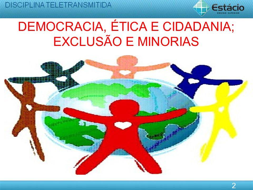 DEMOCRACIA, ÉTICA E CIDADANIA; EXCLUSÃO E MINORIAS 2