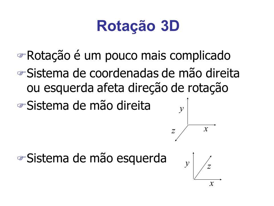 Rotação 3D F Rotação é um pouco mais complicado F Sistema de coordenadas de mão direita ou esquerda afeta direção de rotação F Sistema de mão direita