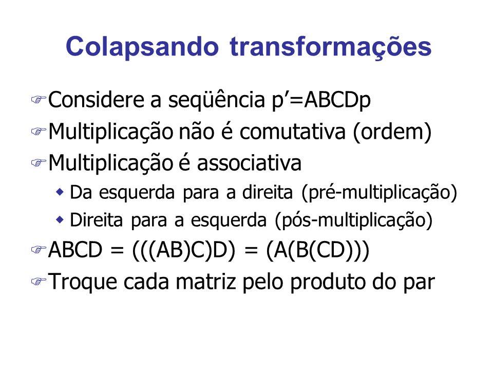 Colapsando transformações F Considere a seqüência p=ABCDp F Multiplicação não é comutativa (ordem) F Multiplicação é associativa wDa esquerda para a d