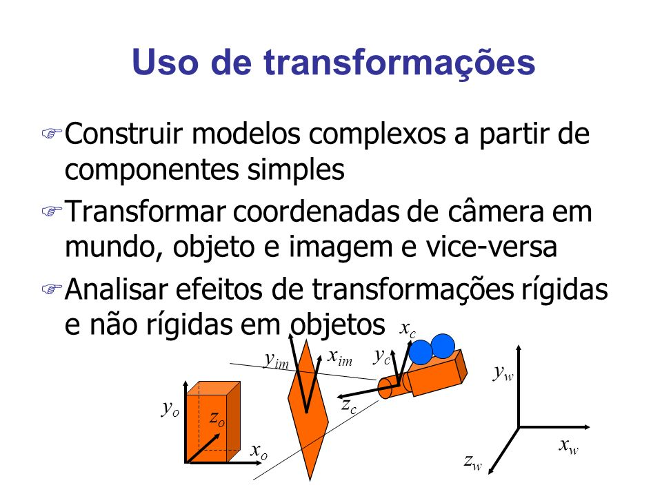 Matriz dual F Se v = (x,y,z) é um vetor, a matriz v*= é denominada matriz dual de v F Produto vetorial: v x a = v* a wAjuda a definir rotações em torno de eixo arbitrário wVelociade angular e matriz dual vezes derivadas F Interpretação geométrica de v* a: wProjeta a num plano normal a v wRotaciona de 90º em torno de v wVetor resultante é perpendicular a v e a a