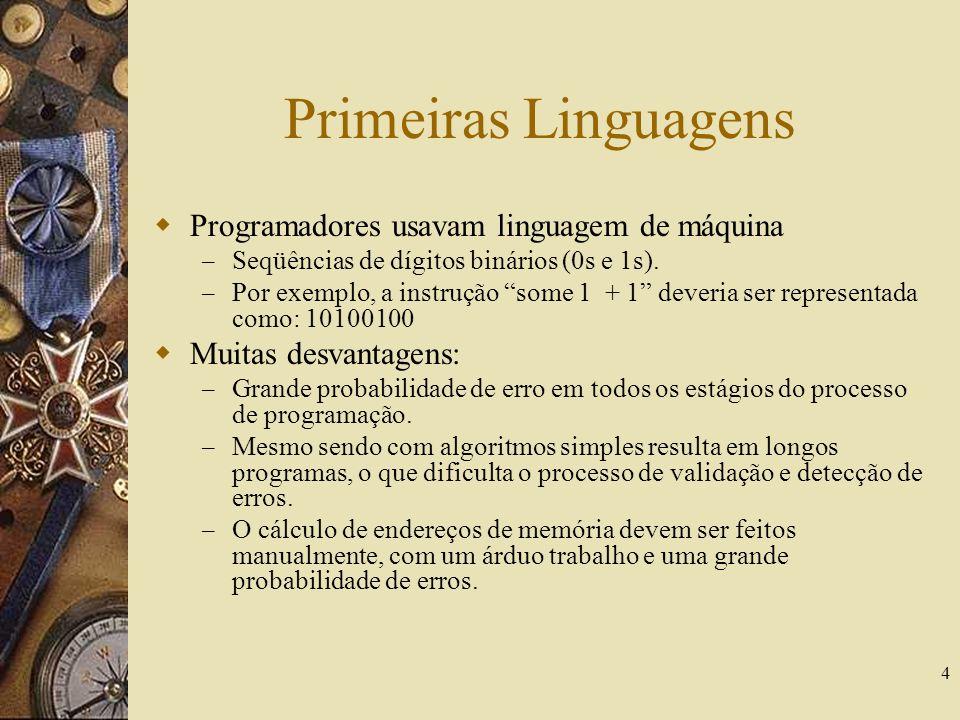 4 Primeiras Linguagens Programadores usavam linguagem de máquina – Seqüências de dígitos binários (0s e 1s). – Por exemplo, a instrução some 1 + 1 dev