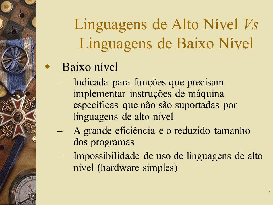 7 Linguagens de Alto Nível Vs Linguagens de Baixo Nível Baixo nível – Indicada para funções que precisam implementar instruções de máquina específicas