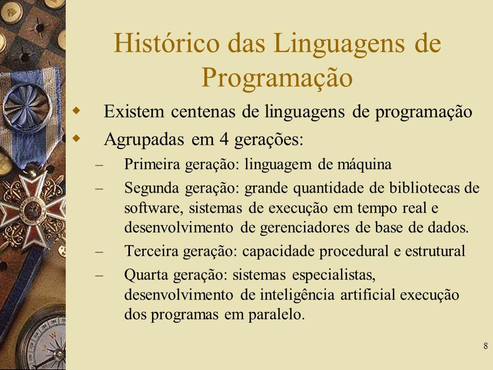 8 Histórico das Linguagens de Programação Existem centenas de linguagens de programação Agrupadas em 4 gerações: – Primeira geração: linguagem de máqu