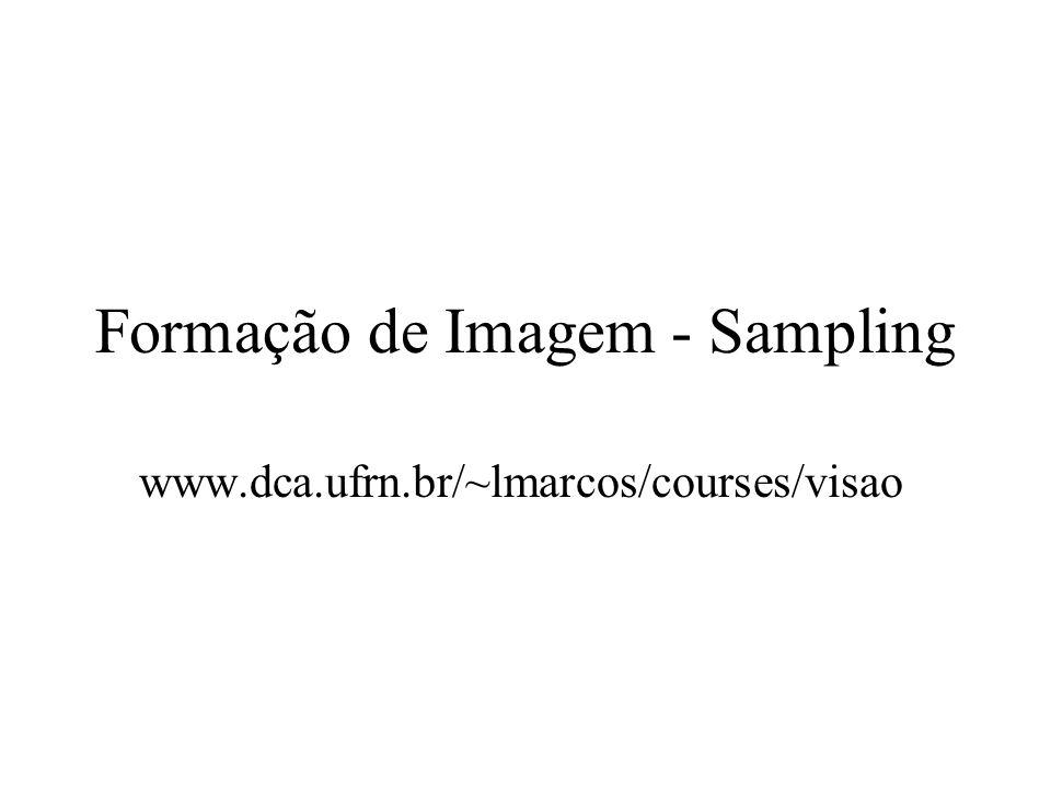 Formação de Imagem - Sampling www.dca.ufrn.br/~lmarcos/courses/visao