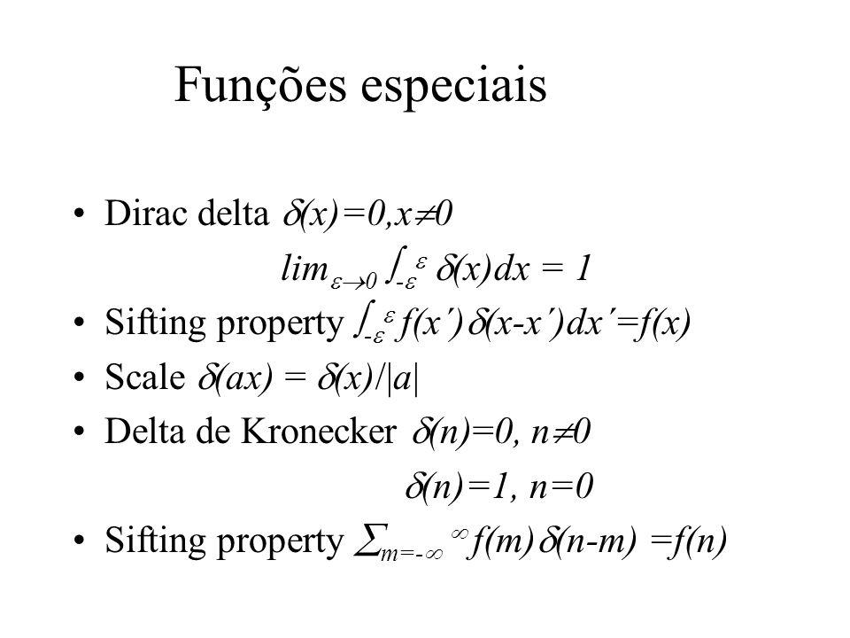 Funções especiais Dirac delta (x)=0,x 0 lim 0 - (x)dx = 1 Sifting property - f(x´) (x-x´)dx´=f(x) Scale (ax) = (x)/|a| Delta de Kronecker (n)=0, n 0 (n)=1, n=0 Sifting property m=- f(m) (n-m) =f(n)