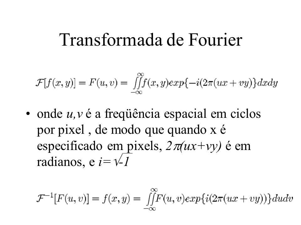 Transformada de Fourier onde u,v é a freqüência espacial em ciclos por pixel, de modo que quando x é especificado em pixels, 2 (ux+vy) é em radianos, e i= -1