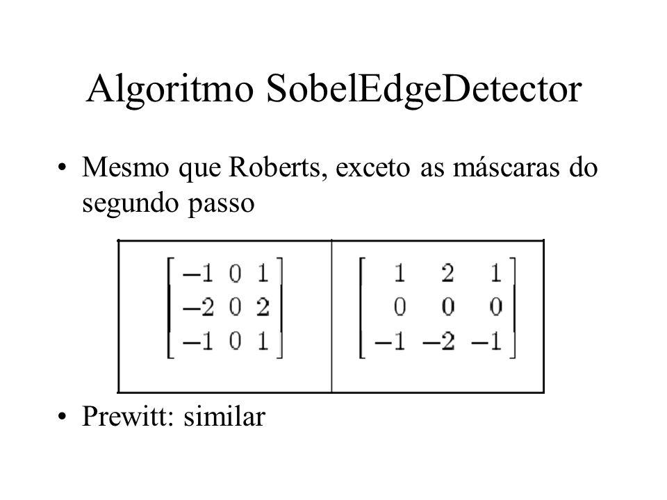 Algoritmo SobelEdgeDetector Mesmo que Roberts, exceto as máscaras do segundo passo Prewitt: similar