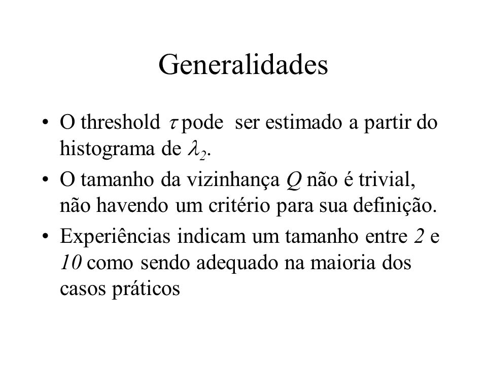Generalidades O threshold pode ser estimado a partir do histograma de 2.
