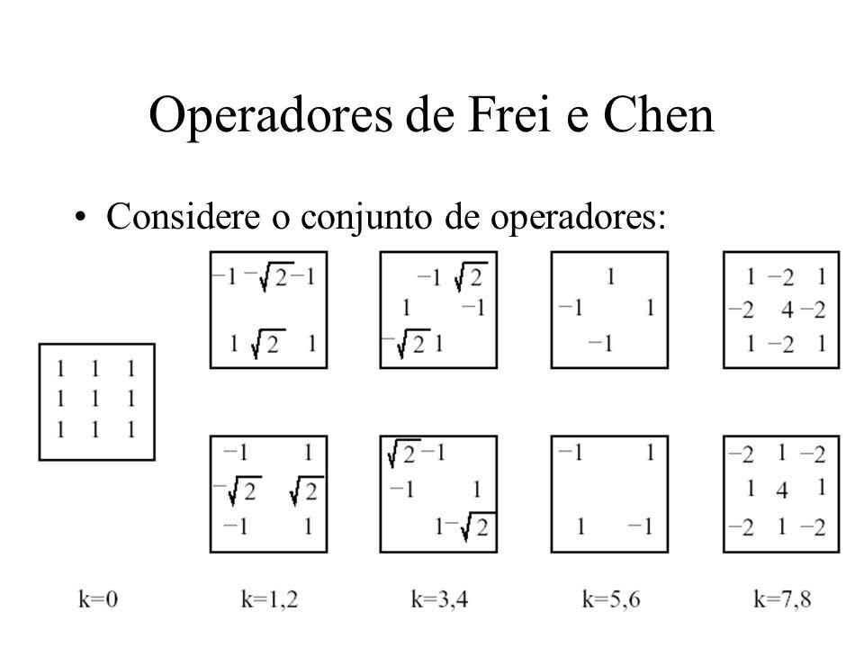 Operadores de Frei e Chen Considere o conjunto de operadores: