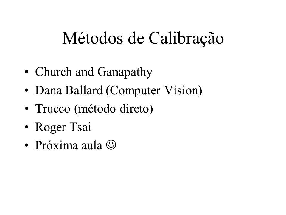 Métodos de Calibração Church and Ganapathy Dana Ballard (Computer Vision) Trucco (método direto) Roger Tsai Próxima aula