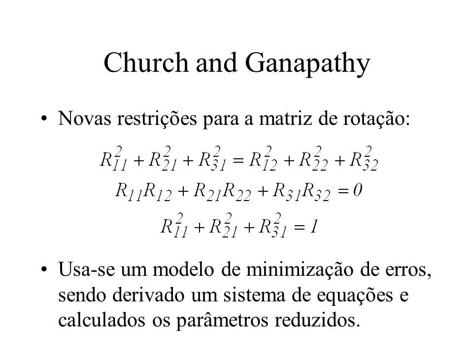 Church and Ganapathy Novas restrições para a matriz de rotação: Usa-se um modelo de minimização de erros, sendo derivado um sistema de equações e calc