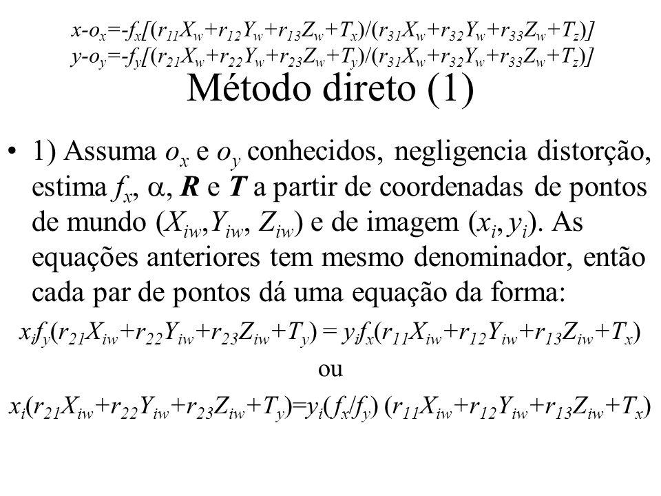 Método direto (1) 1) Assuma o x e o y conhecidos, negligencia distorção, estima f x,, R e T a partir de coordenadas de pontos de mundo (X iw,Y iw, Z i