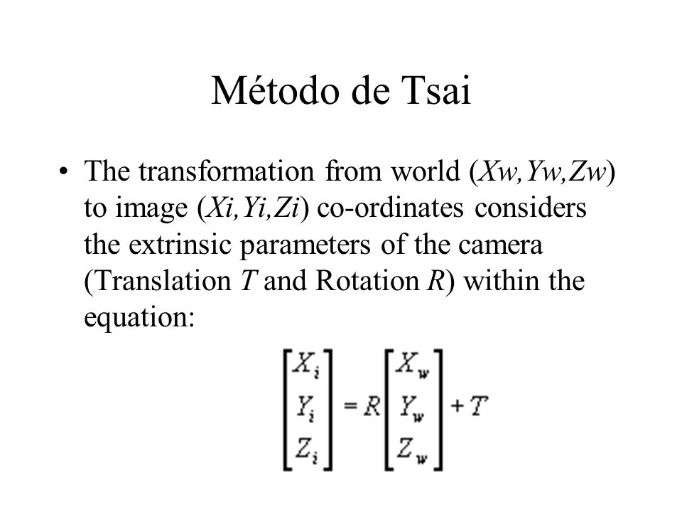 The transformation from world (Xw,Yw,Zw) to image (Xi,Yi,Zi) co-ordinates considers the extrinsic parameters of the camera (Translation T and Rotation