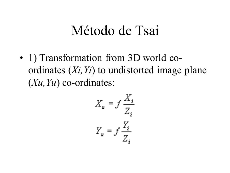 1) Transformation from 3D world co- ordinates (Xi,Yi) to undistorted image plane (Xu,Yu) co-ordinates: