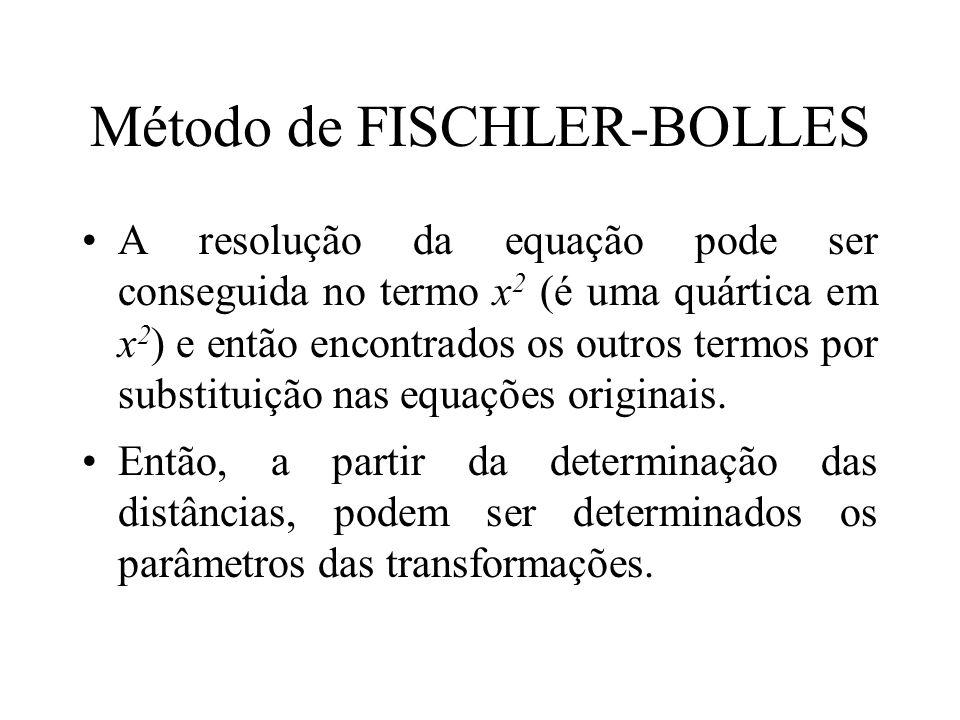 Método de FISCHLER-BOLLES A resolução da equação pode ser conseguida no termo x 2 (é uma quártica em x 2 ) e então encontrados os outros termos por su