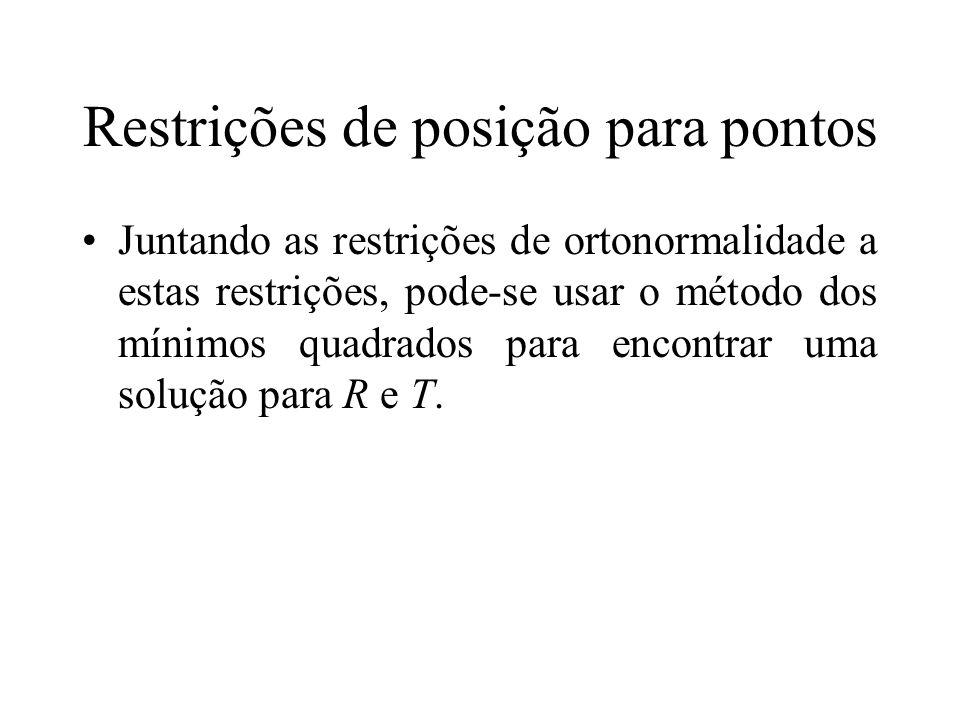 Restrições de posição para pontos Juntando as restrições de ortonormalidade a estas restrições, pode-se usar o método dos mínimos quadrados para encon
