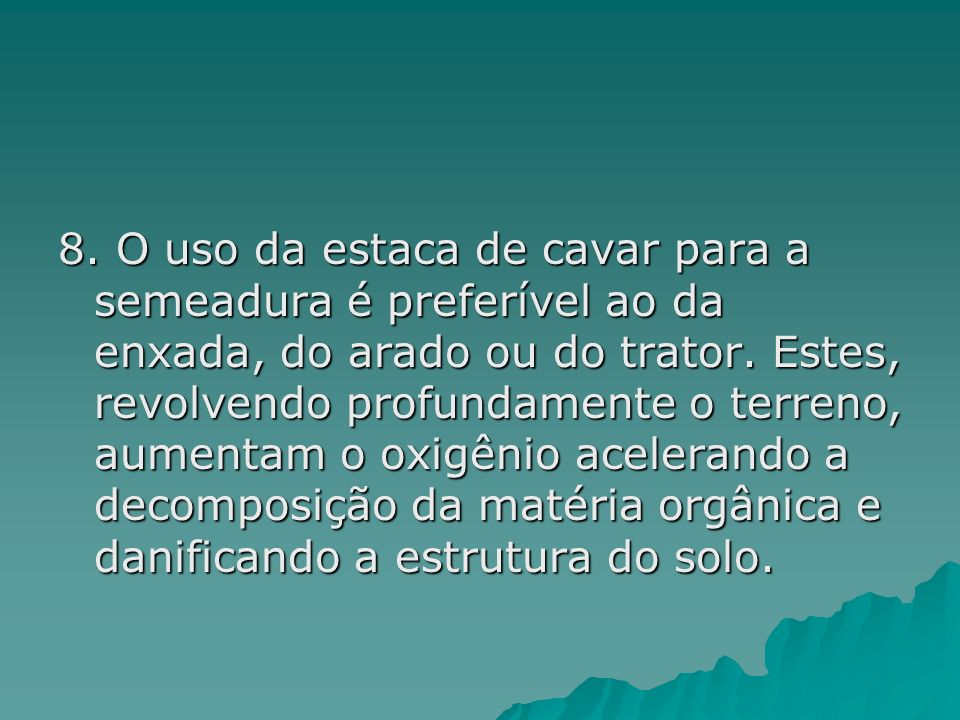 8.O uso da estaca de cavar para a semeadura é preferível ao da enxada, do arado ou do trator.