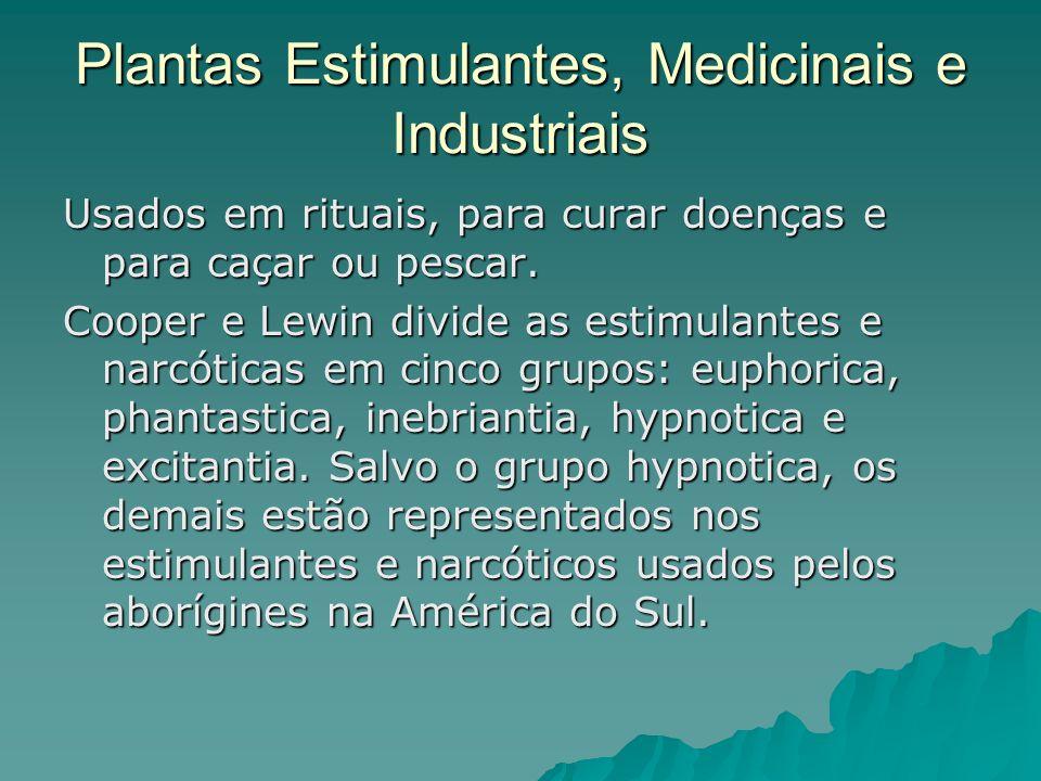 Plantas Estimulantes, Medicinais e Industriais Usados em rituais, para curar doenças e para caçar ou pescar. Cooper e Lewin divide as estimulantes e n