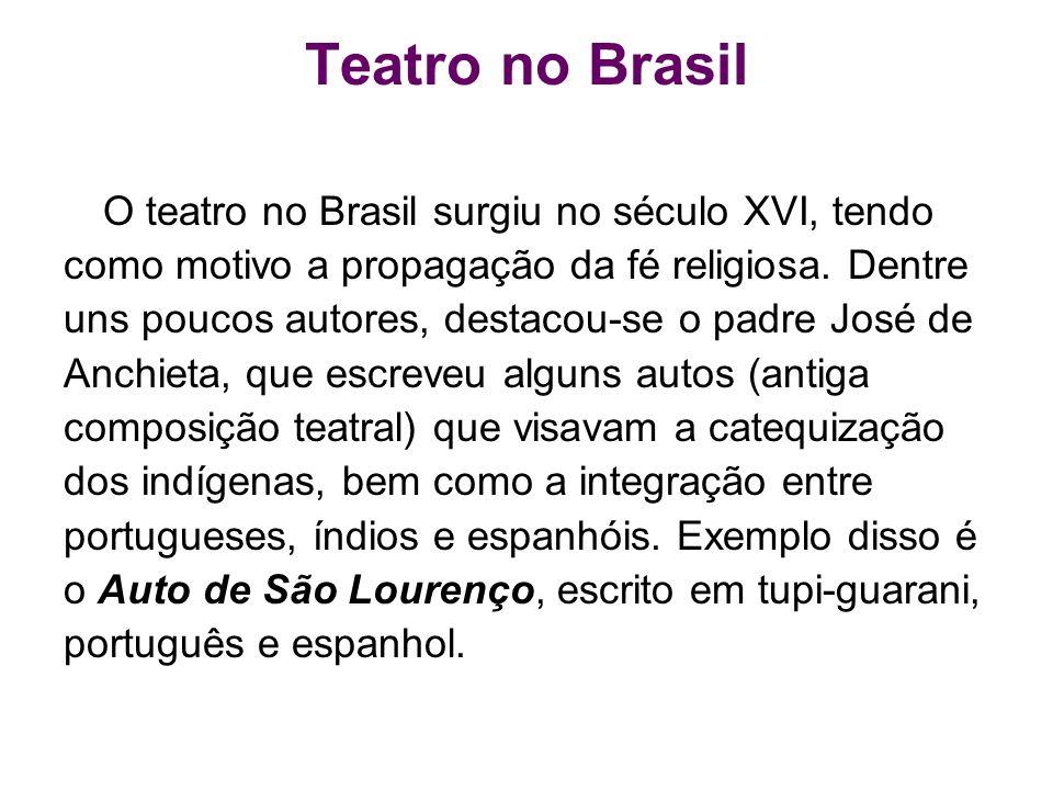 Teatro no Brasil O teatro no Brasil surgiu no século XVI, tendo como motivo a propagação da fé religiosa. Dentre uns poucos autores, destacou-se o pad