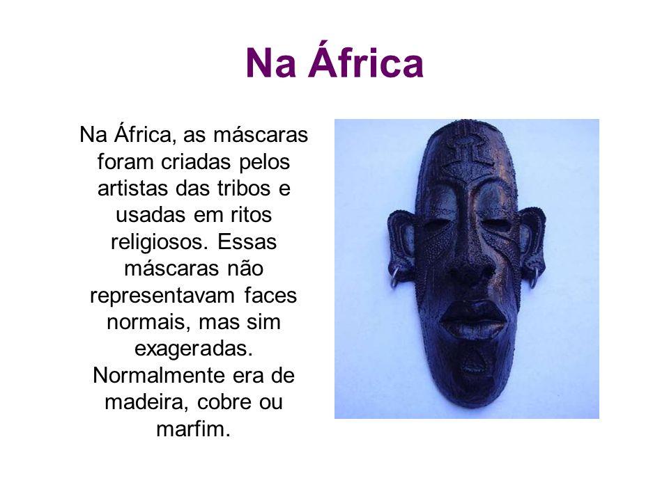 Na África Na África, as máscaras foram criadas pelos artistas das tribos e usadas em ritos religiosos. Essas máscaras não representavam faces normais,