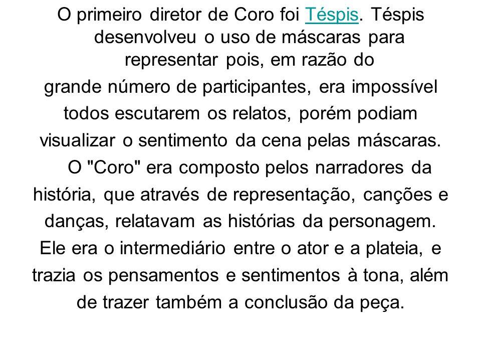 O primeiro diretor de Coro foi Téspis. Téspis desenvolveu o uso de máscaras para representar pois, em razão doTéspis grande número de participantes, e