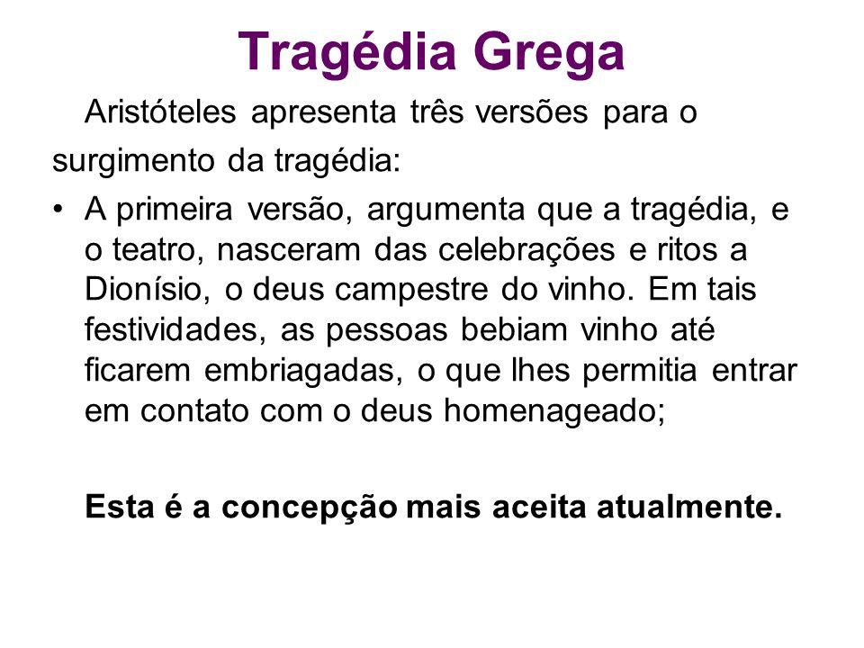 Tragédia Grega Aristóteles apresenta três versões para o surgimento da tragédia: A primeira versão, argumenta que a tragédia, e o teatro, nasceram das