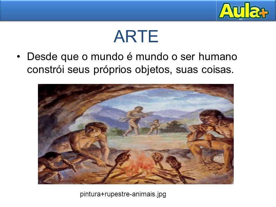 ARTE Desde que o mundo é mundo o ser humano constrói seus próprios objetos, suas coisas. pintura+rupestre-animais.jpg