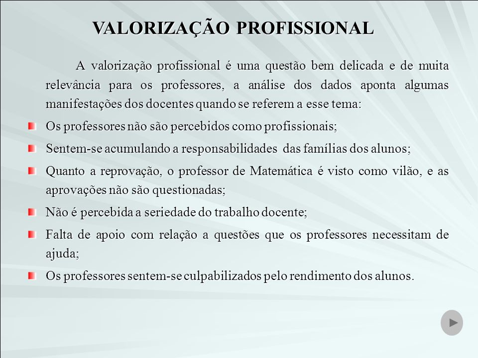 A valorização profissional é uma questão bem delicada e de muita relevância para os professores, a análise dos dados aponta algumas manifestações dos