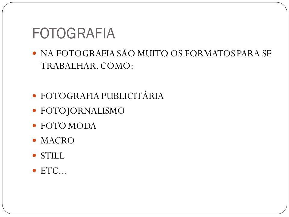 FOTOGRAFIA NA FOTOGRAFIA SÃO MUITO OS FORMATOS PARA SE TRABALHAR. COMO: FOTOGRAFIA PUBLICITÁRIA FOTOJORNALISMO FOTO MODA MACRO STILL ETC...