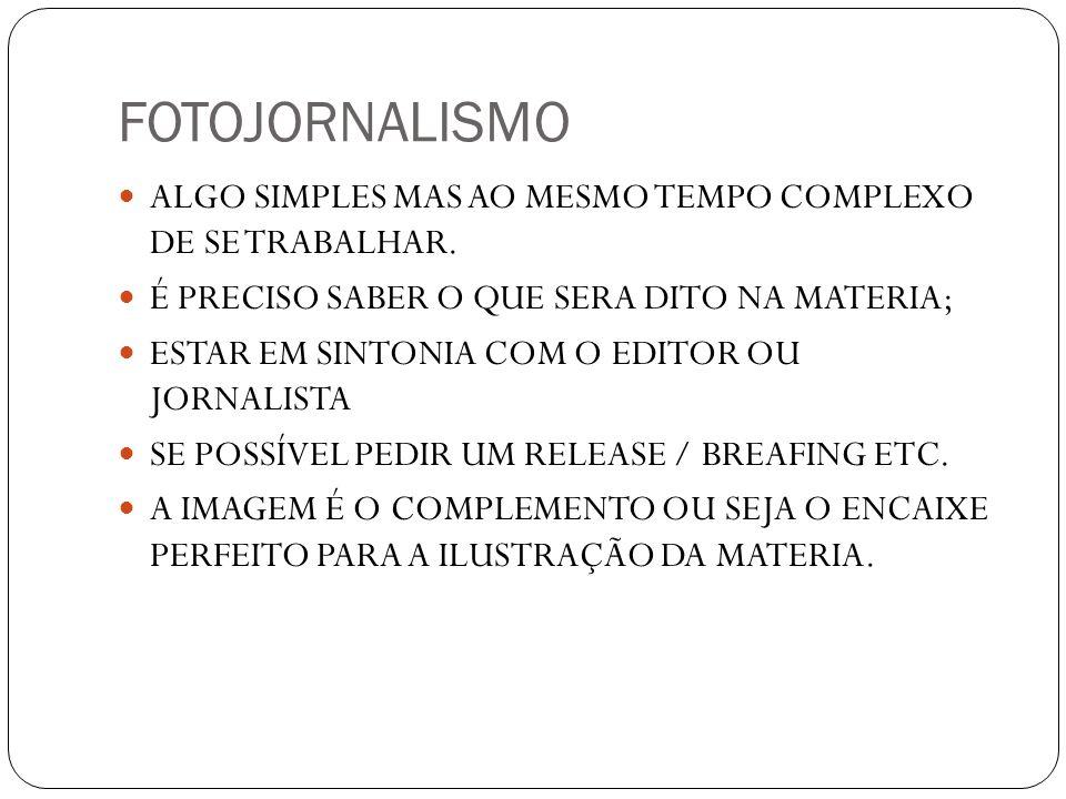 FOTOJORNALISMO ALGO SIMPLES MAS AO MESMO TEMPO COMPLEXO DE SE TRABALHAR. É PRECISO SABER O QUE SERA DITO NA MATERIA; ESTAR EM SINTONIA COM O EDITOR OU