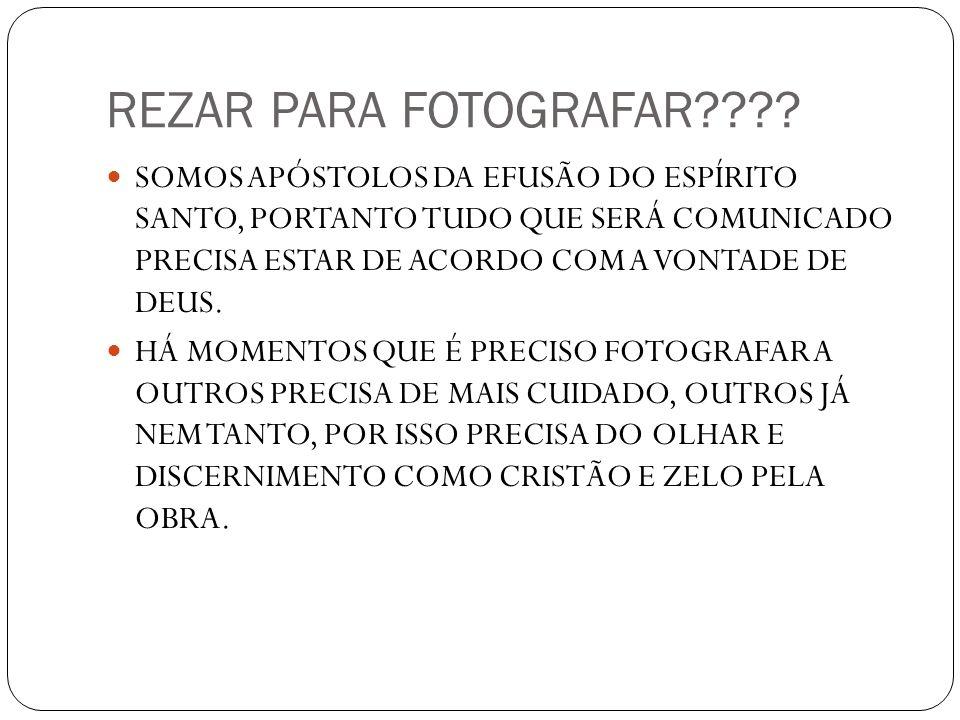 REZAR PARA FOTOGRAFAR???? SOMOS APÓSTOLOS DA EFUSÃO DO ESPÍRITO SANTO, PORTANTO TUDO QUE SERÁ COMUNICADO PRECISA ESTAR DE ACORDO COM A VONTADE DE DEUS
