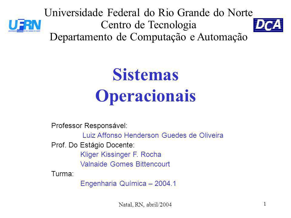 1 Sistemas Operacionais Universidade Federal do Rio Grande do Norte Centro de Tecnologia Departamento de Computação e Automação Professor Responsável: