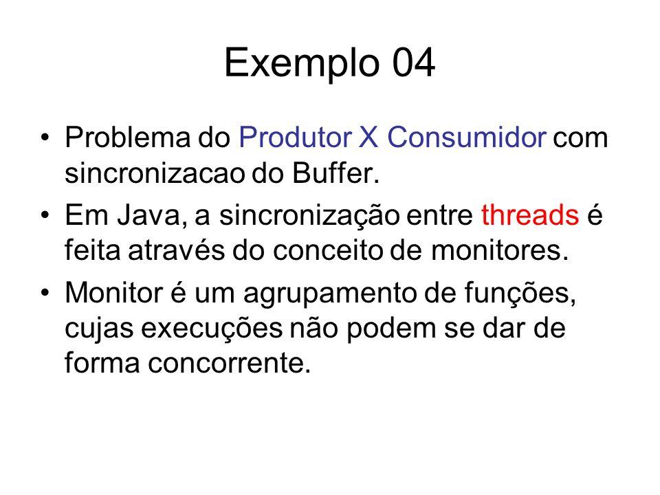 Exemplo 04 Problema do Produtor X Consumidor com sincronizacao do Buffer. Em Java, a sincronização entre threads é feita através do conceito de monito