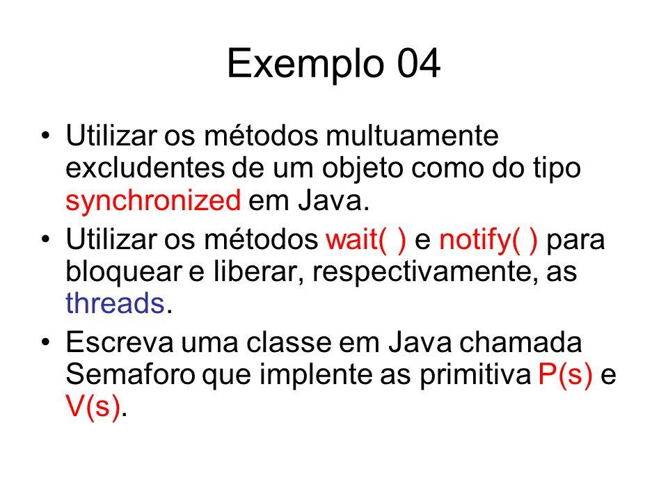 Exemplo 04 Utilizar os métodos multuamente excludentes de um objeto como do tipo synchronized em Java. Utilizar os métodos wait( ) e notify( ) para bl