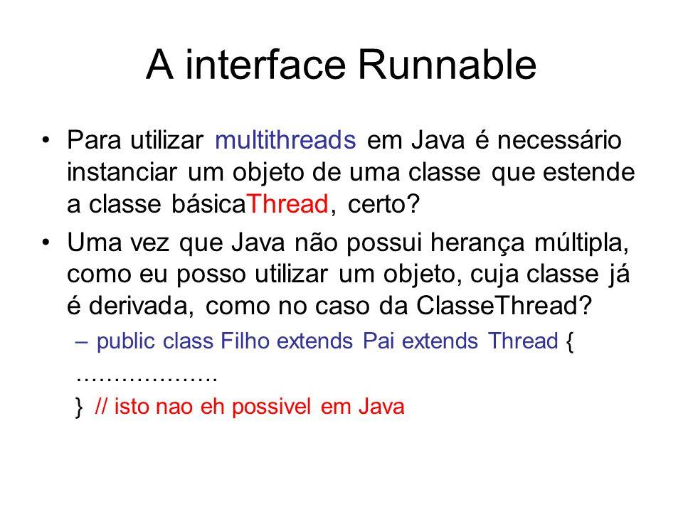 A interface Runnable Para utilizar multithreads em Java é necessário instanciar um objeto de uma classe que estende a classe básicaThread, certo? Uma
