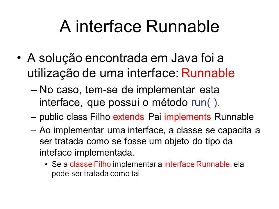 A interface Runnable A solução encontrada em Java foi a utilização de uma interface: Runnable –No caso, tem-se de implementar esta interface, que poss