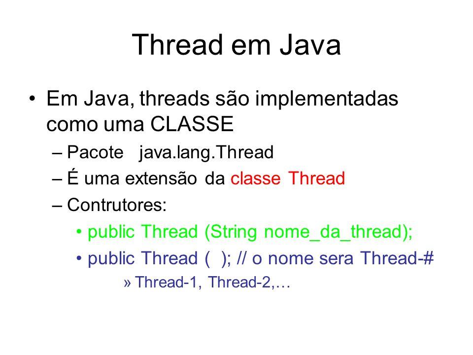 Thread em Java Em Java, threads são implementadas como uma CLASSE –Pacote java.lang.Thread –É uma extensão da classe Thread –Contrutores: public Threa