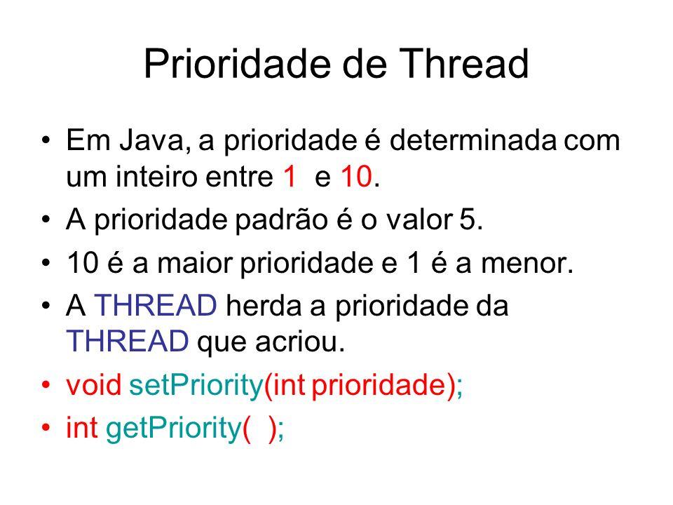 Prioridade de Thread Em Java, a prioridade é determinada com um inteiro entre 1 e 10. A prioridade padrão é o valor 5. 10 é a maior prioridade e 1 é a