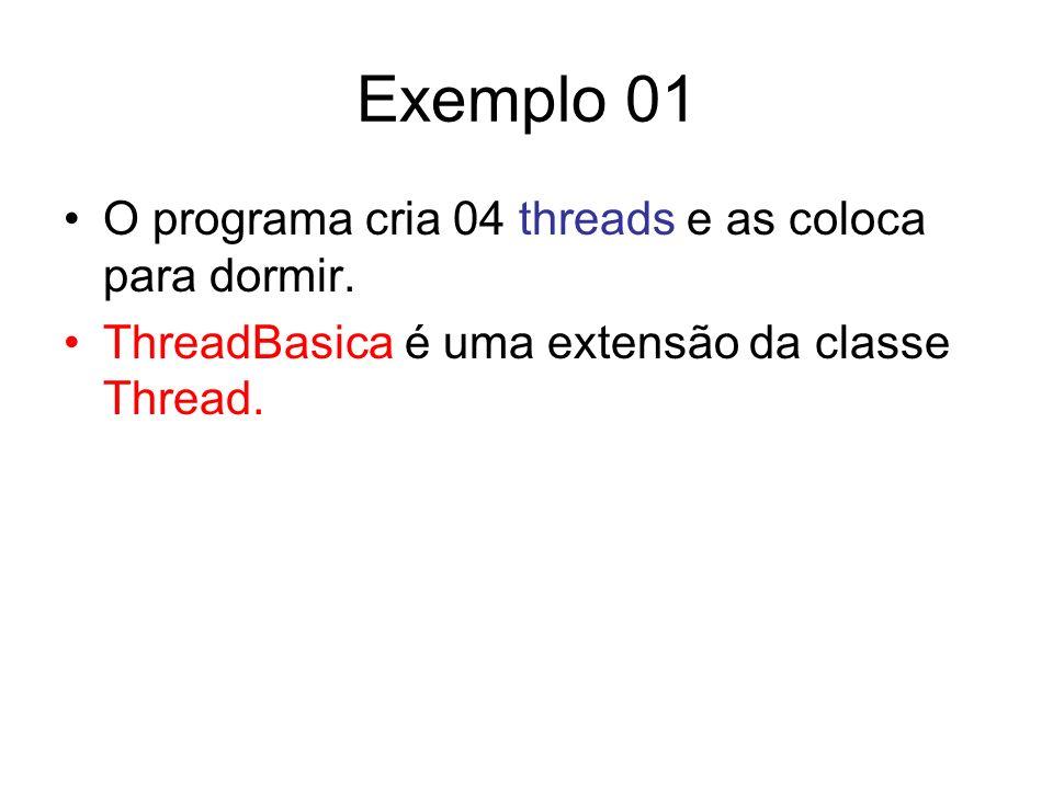 Exemplo 01 O programa cria 04 threads e as coloca para dormir. ThreadBasica é uma extensão da classe Thread.