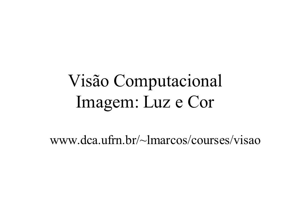 Visão Computacional Imagem: Luz e Cor www.dca.ufrn.br/~lmarcos/courses/visao