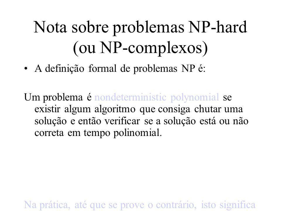 Nota sobre problemas NP-hard (ou NP-complexos) A definição formal de problemas NP é: Um problema é nondeterministic polynomial se existir algum algori