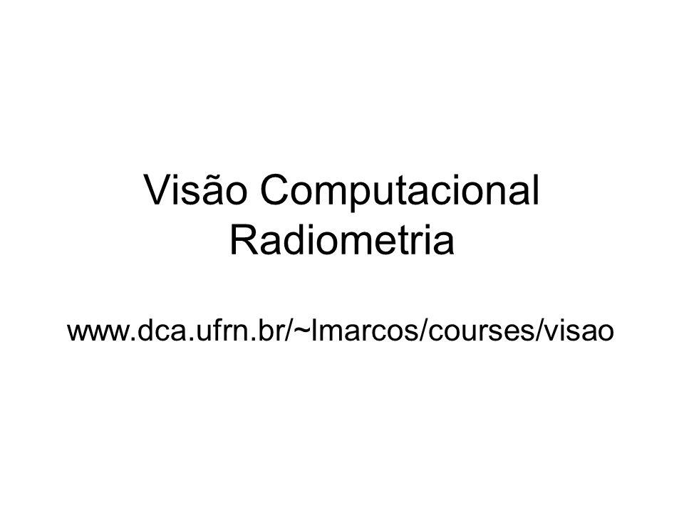 Visão Computacional Radiometria www.dca.ufrn.br/~lmarcos/courses/visao
