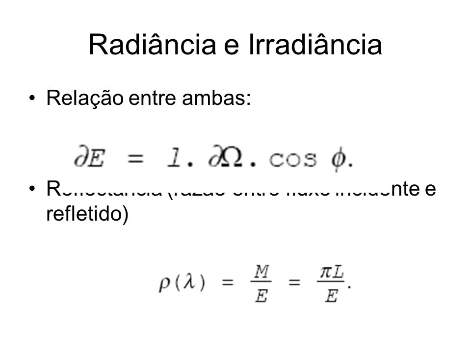 Radiância e Irradiância Relação entre ambas: Reflectância (razão entre fluxo incidente e refletido)