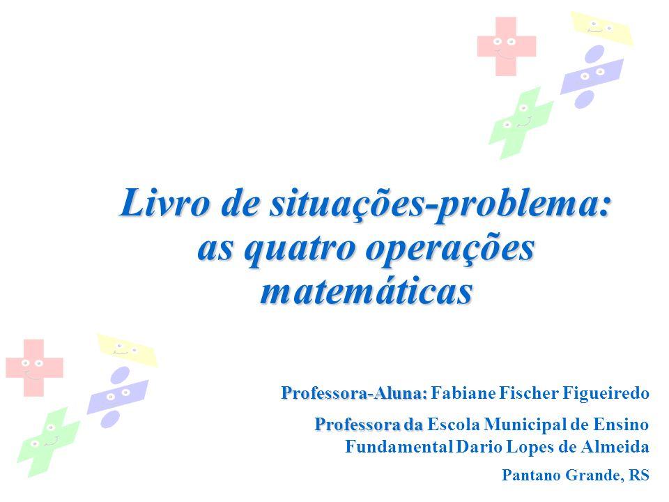 Professora-Aluna: Professora-Aluna: Fabiane Fischer Figueiredo Professora da Professora da Escola Municipal de Ensino Fundamental Dario Lopes de Almei