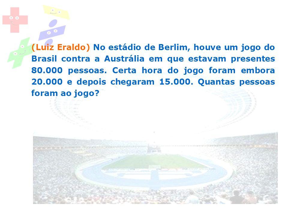 (Luiz Eraldo) No estádio de Berlim, houve um jogo do Brasil contra a Austrália em que estavam presentes 80.000 pessoas. Certa hora do jogo foram embor