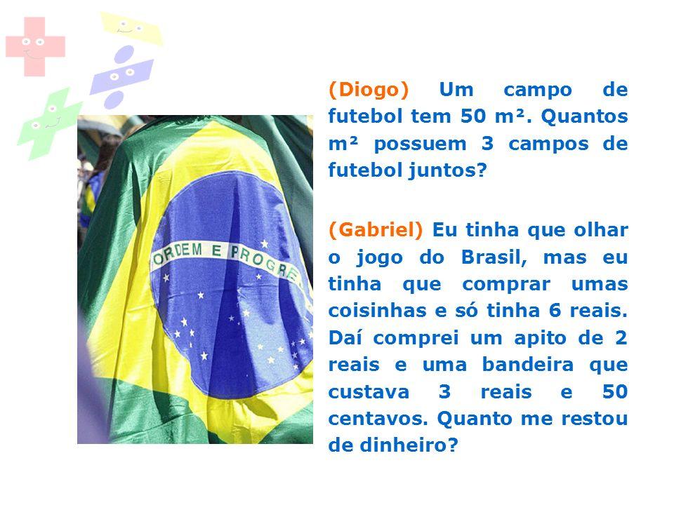 (Diogo) Um campo de futebol tem 50 m². Quantos m² possuem 3 campos de futebol juntos? (Gabriel) Eu tinha que olhar o jogo do Brasil, mas eu tinha que