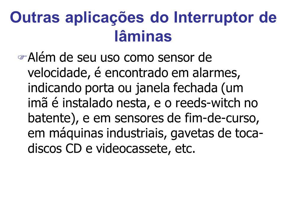 Outras aplicações do Interruptor de lâminas F Além de seu uso como sensor de velocidade, é encontrado em alarmes, indicando porta ou janela fechada (u