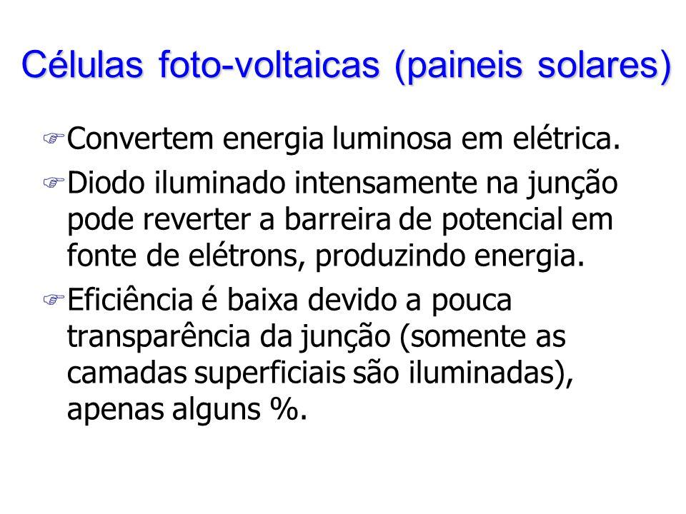 Células foto-voltaicas (paineis solares) F Convertem energia luminosa em elétrica. F Diodo iluminado intensamente na junção pode reverter a barreira d