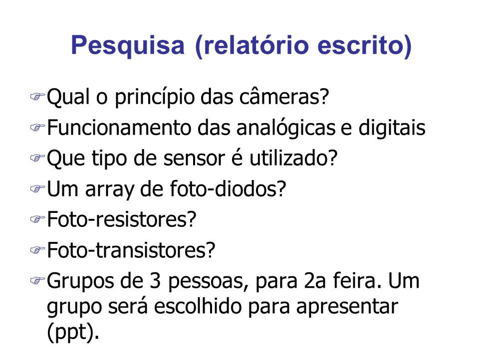 Pesquisa (relatório escrito) F Qual o princípio das câmeras? F Funcionamento das analógicas e digitais F Que tipo de sensor é utilizado? F Um array de